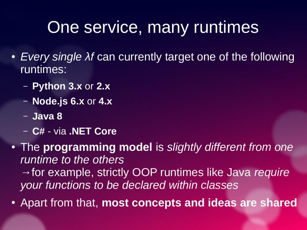 One service, many runtimes ● Every single λf ca...