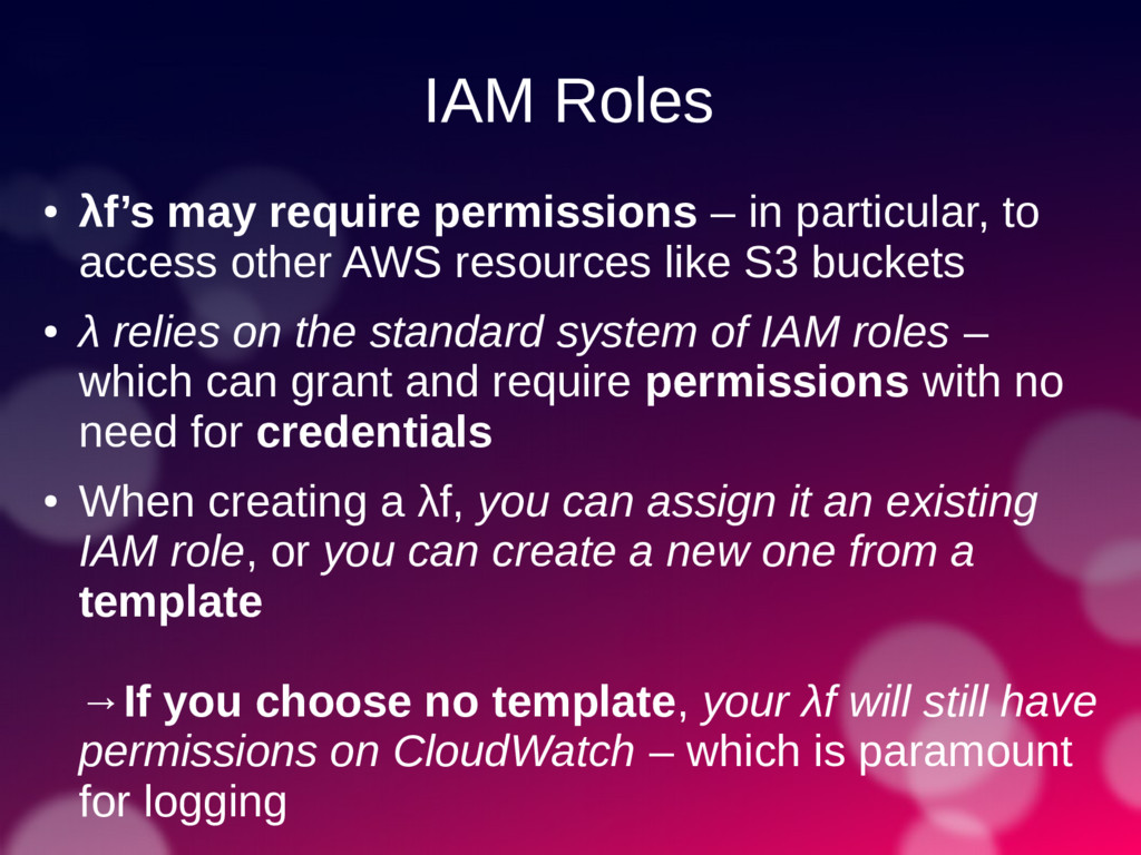 IAM Roles ● λf's may require permissions – in p...