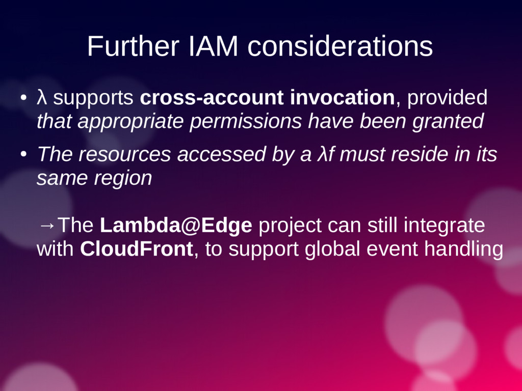 Further IAM considerations ● λ supports cross-a...