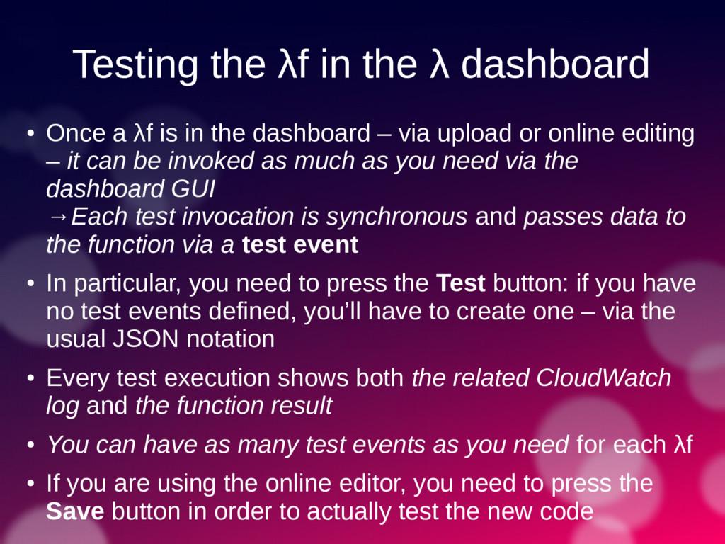 Testing the λf in the λ dashboard ● Once a λf i...