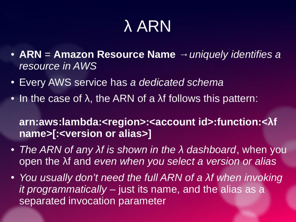 λ ARN ● ARN = Amazon Resource Name →uniquely id...