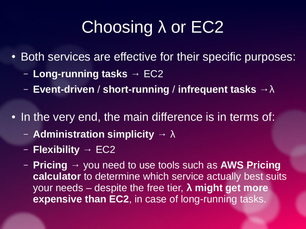 Choosing λ or EC2 ● Both services are effective...