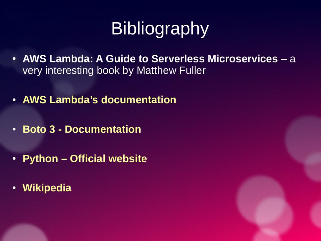 Bibliography ● AWS Lambda: A Guide to Serverles...