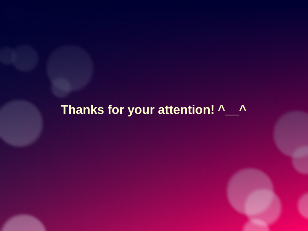 Thanks for your attention! ^__^