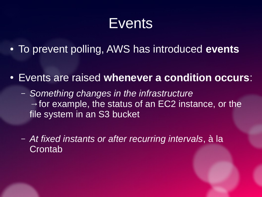Events ● To prevent polling, AWS has introduced...