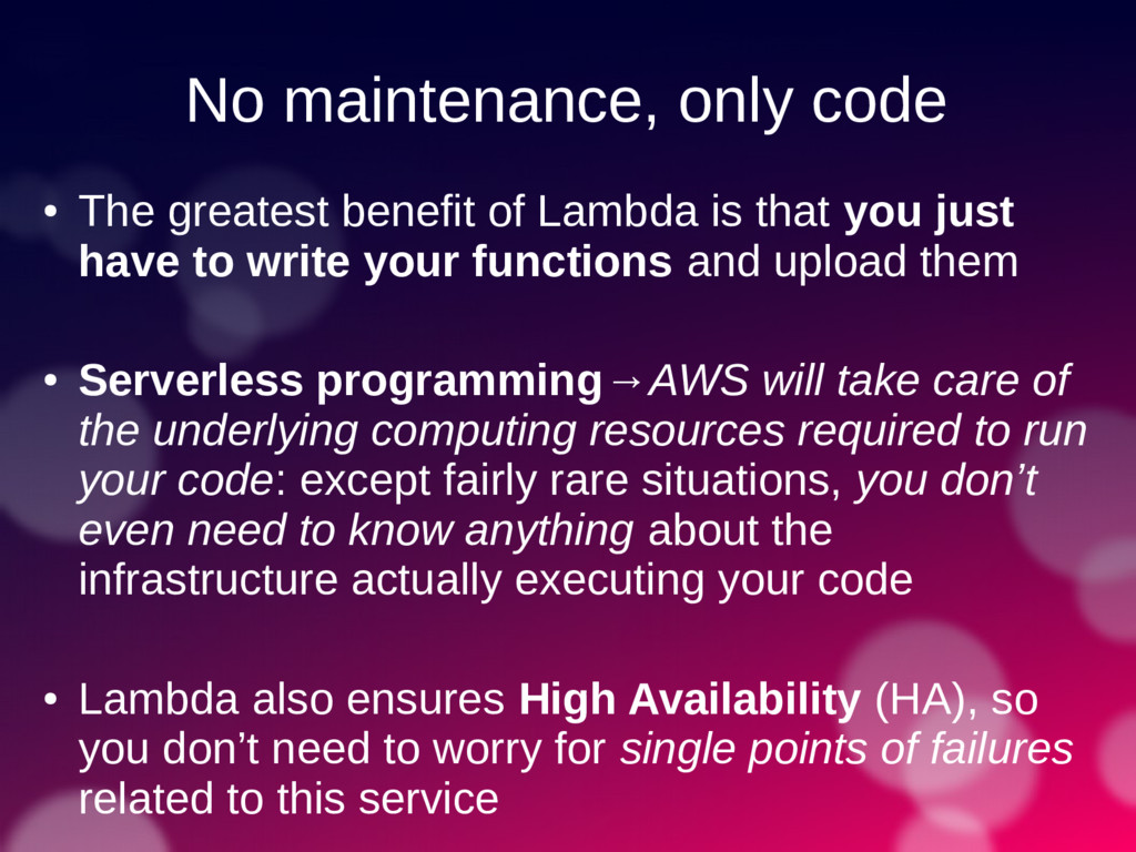 No maintenance, only code ● The greatest benefi...