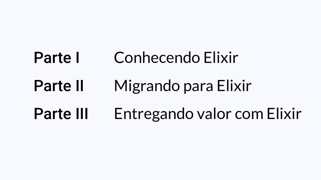Parte I Conhecendo Elixir Parte II Migrando par...