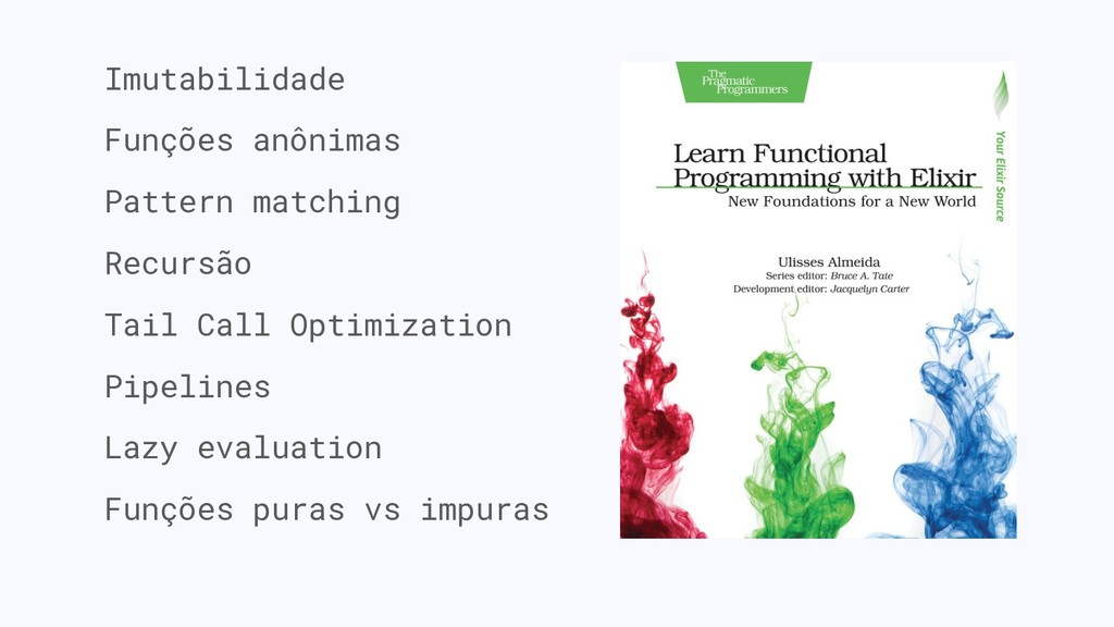 Imutabilidade Funções anônimas Pattern matching...