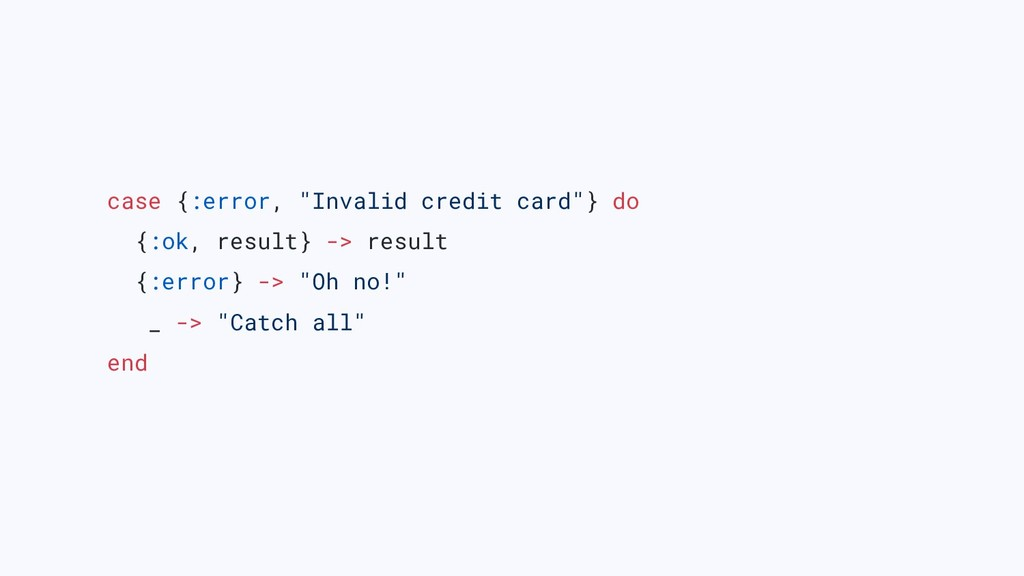 "case {:error, ""Invalid credit card""} do {:ok, r..."