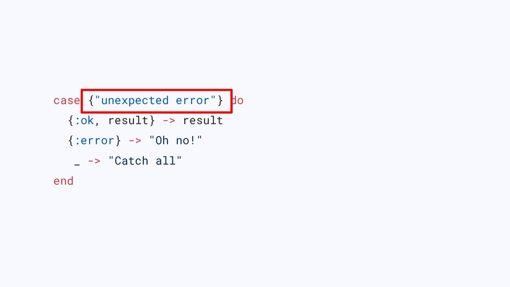 "case {""unexpected error""} do {:ok, result} -> r..."