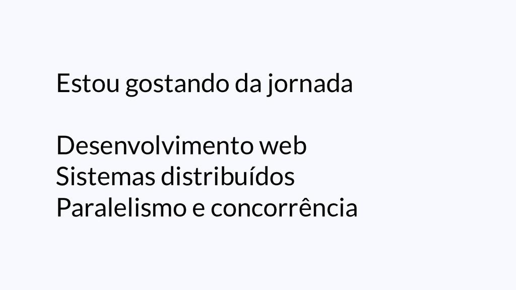 Estou gostando da jornada Desenvolvimento web S...