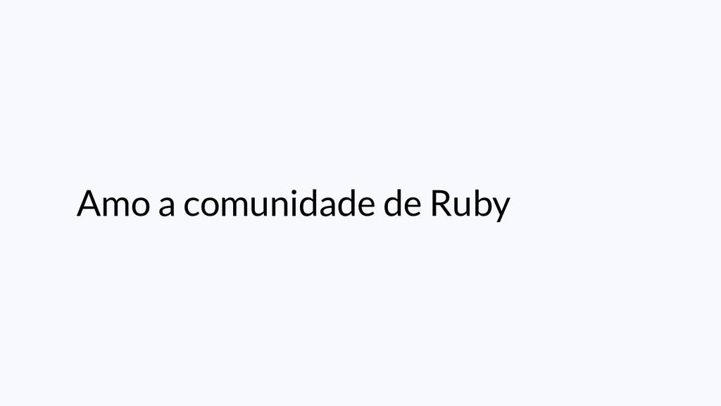 Amo a comunidade de Ruby