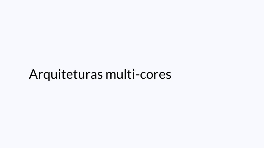 Arquiteturas multi-cores