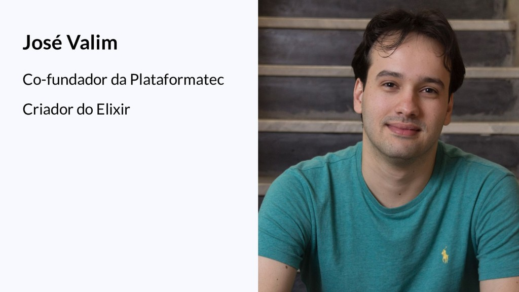 José Valim Co-fundador da Plataformatec Criador...