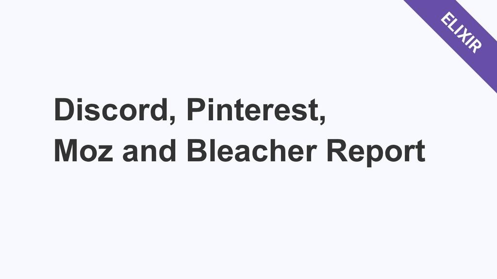 Discord, Pinterest, Moz and Bleacher Report ELI...
