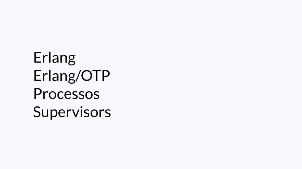 Erlang Erlang/OTP Processos Supervisors