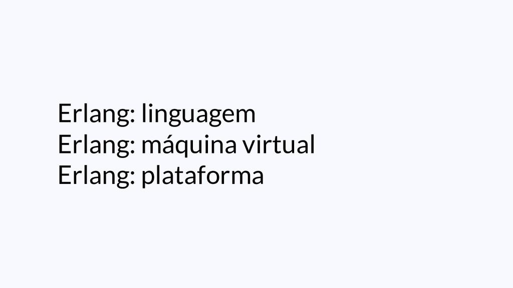 Erlang: linguagem Erlang: máquina virtual Erlan...