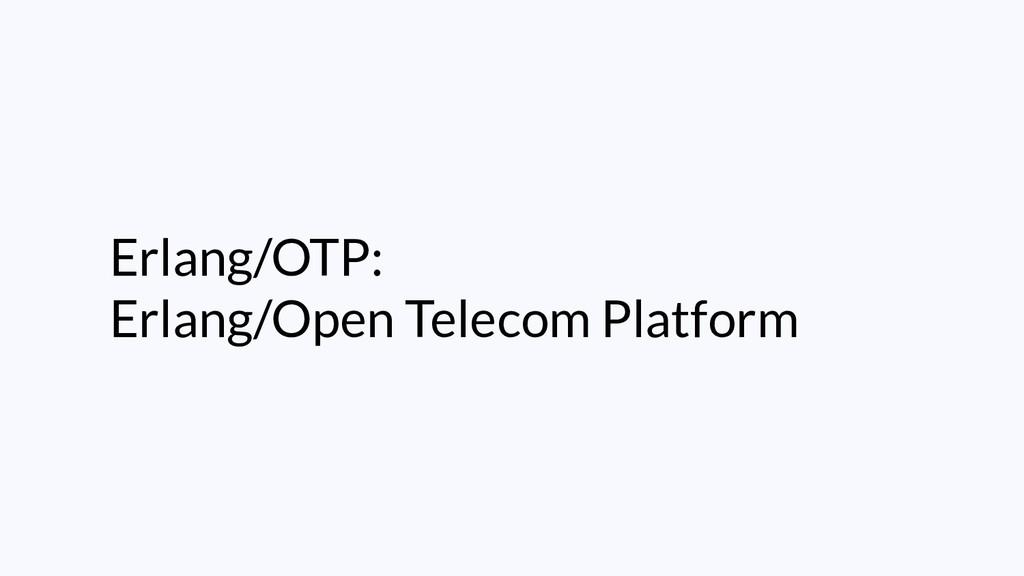 Erlang/OTP: Erlang/Open Telecom Platform