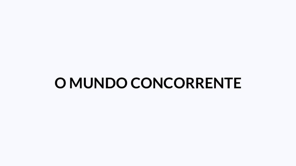 O MUNDO CONCORRENTE