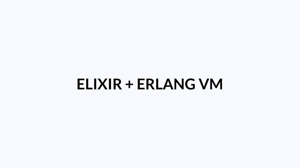 ELIXIR + ERLANG VM