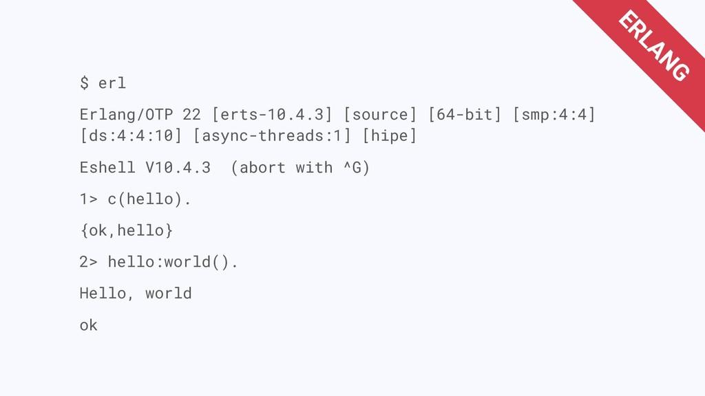 $ erl Erlang/OTP 22 [erts-10.4.3] [source] [64-...