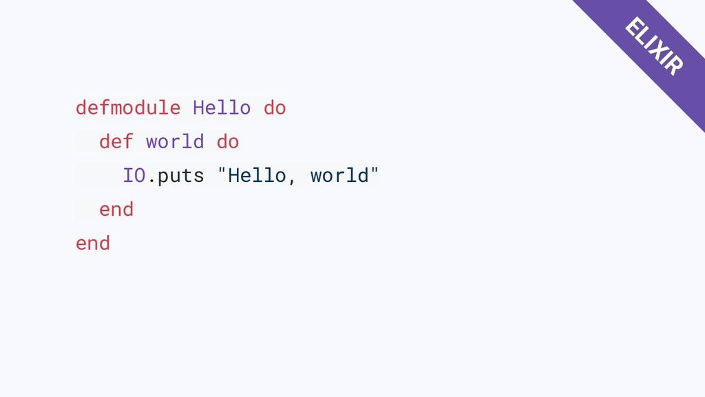 """defmodule Hello do def world do IO.puts """"Hello,..."""