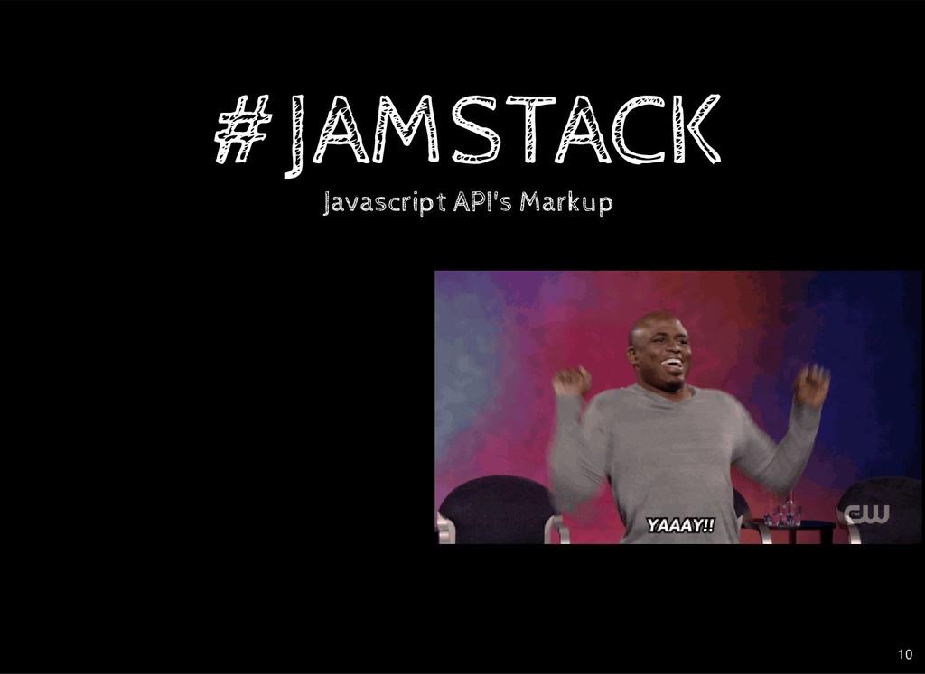 #JAMSTACK Javascript API's Markup 10