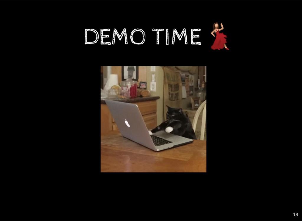 DEMO TIME DEMO TIME 18