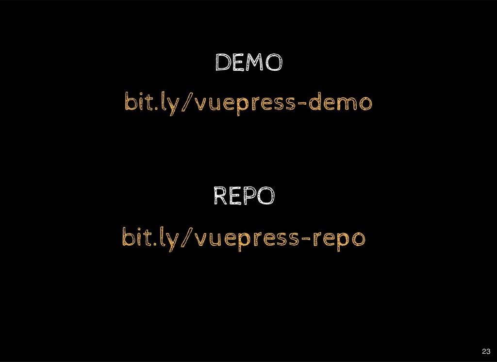 REPO bit.ly/vuepress-repo DEMO bit.ly/vuepress-...