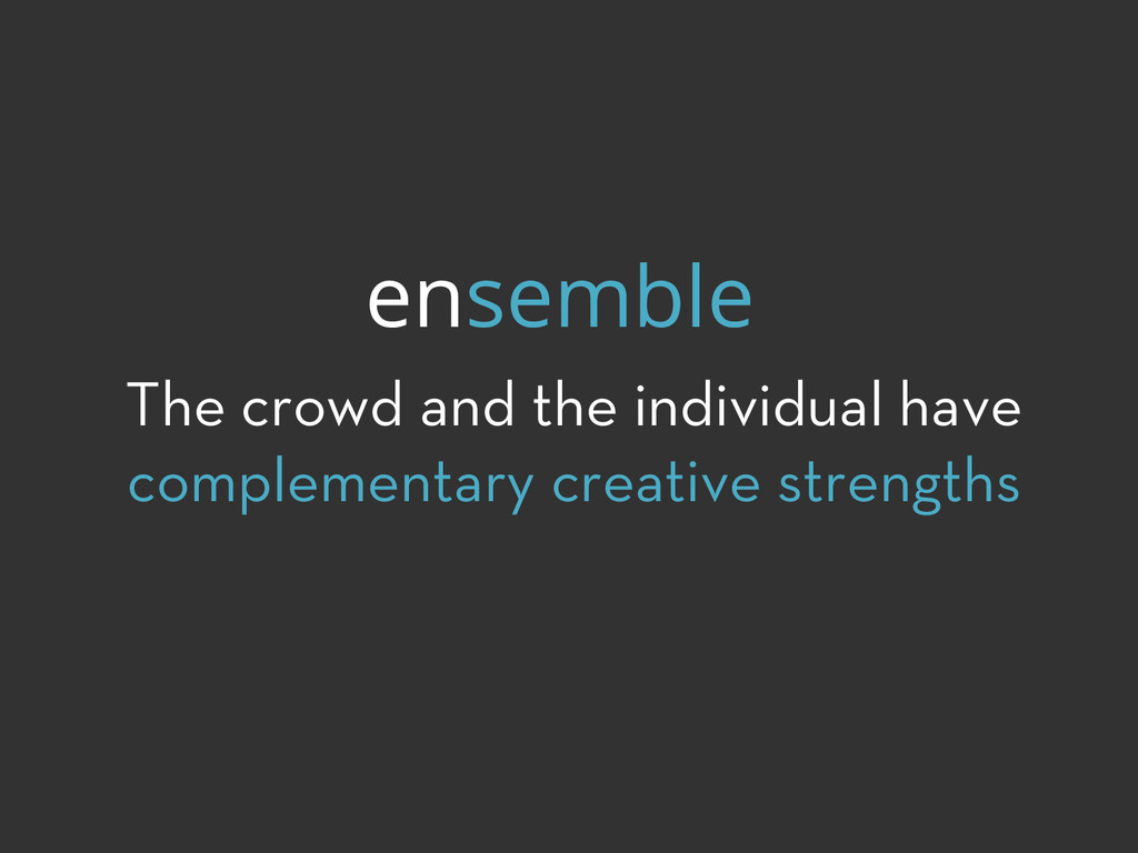 The crowd and the individual have complementary...