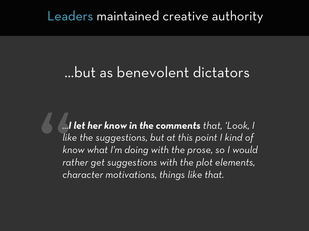 """ …but as benevolent dictators Leaders maintain..."