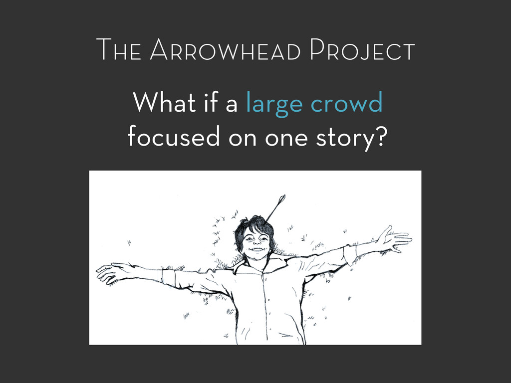 The Arrowhead Project What if a large crowd foc...