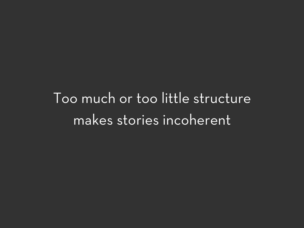 Too much or too little structure makes stories ...