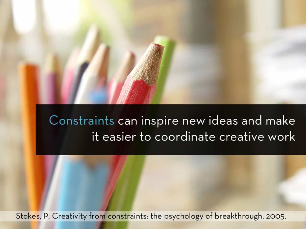 Constraints can inspire new ideas and make it e...