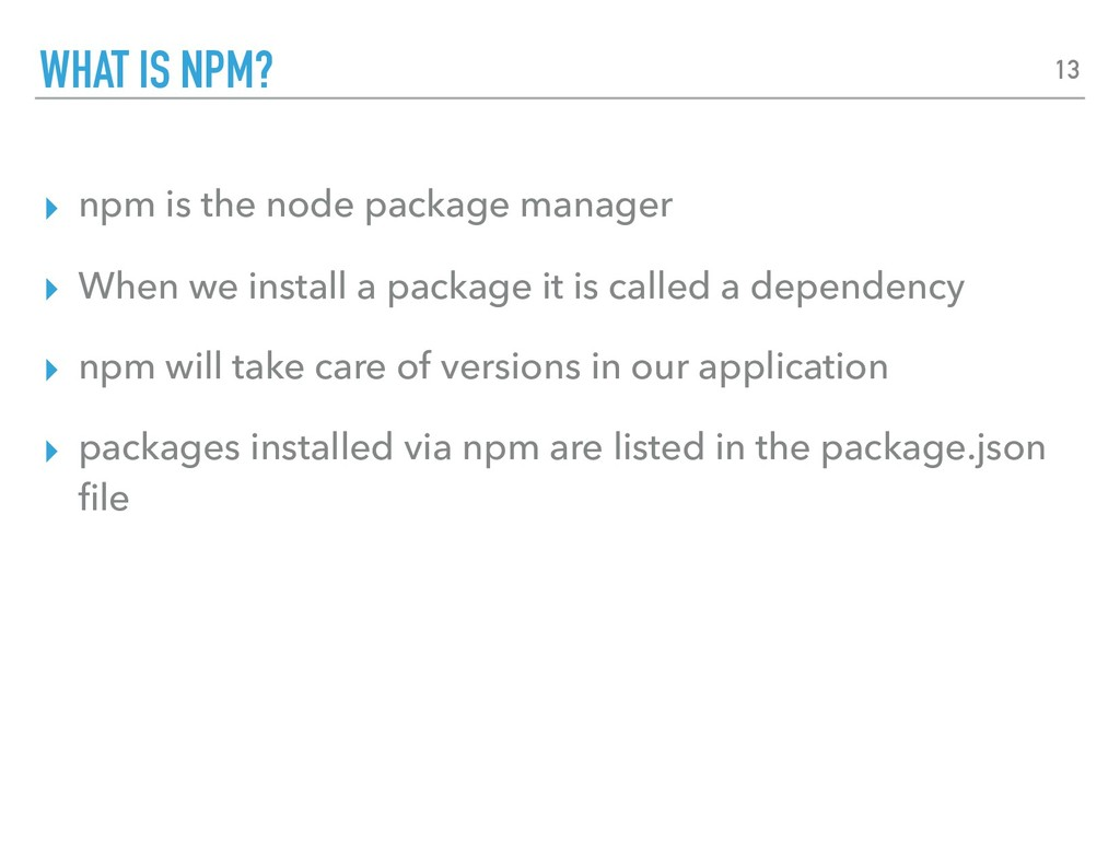 ▸ npm is the node package manager ▸ When we ins...