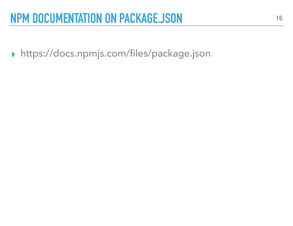 ▸ https://docs.npmjs.com/files/package.json NPM ...