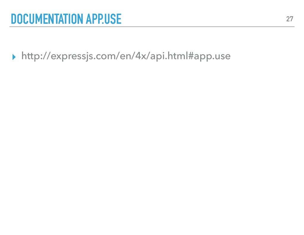 ▸ http://expressjs.com/en/4x/api.html#app.use D...