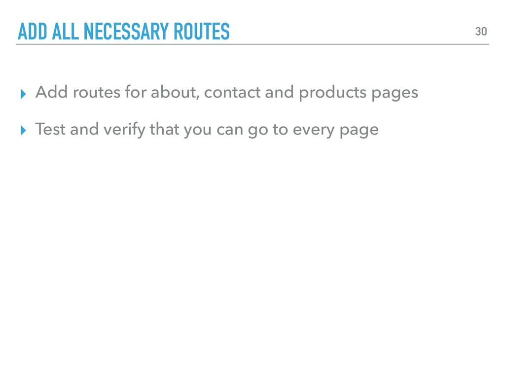 ▸ Add routes for about, contact and products pa...