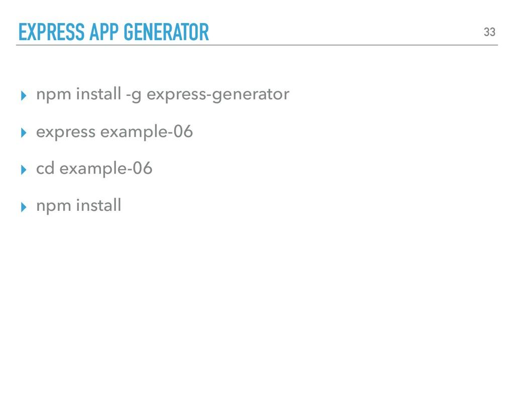 ▸ npm install -g express-generator ▸ express ex...