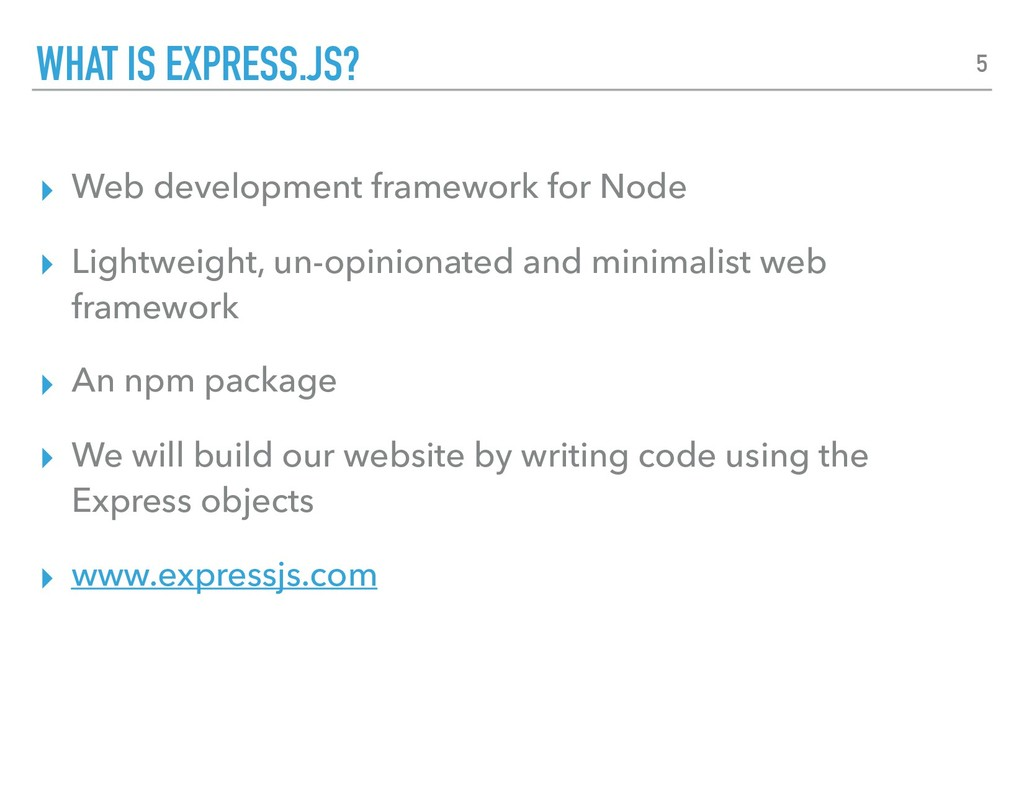 ▸ Web development framework for Node ▸ Lightwei...