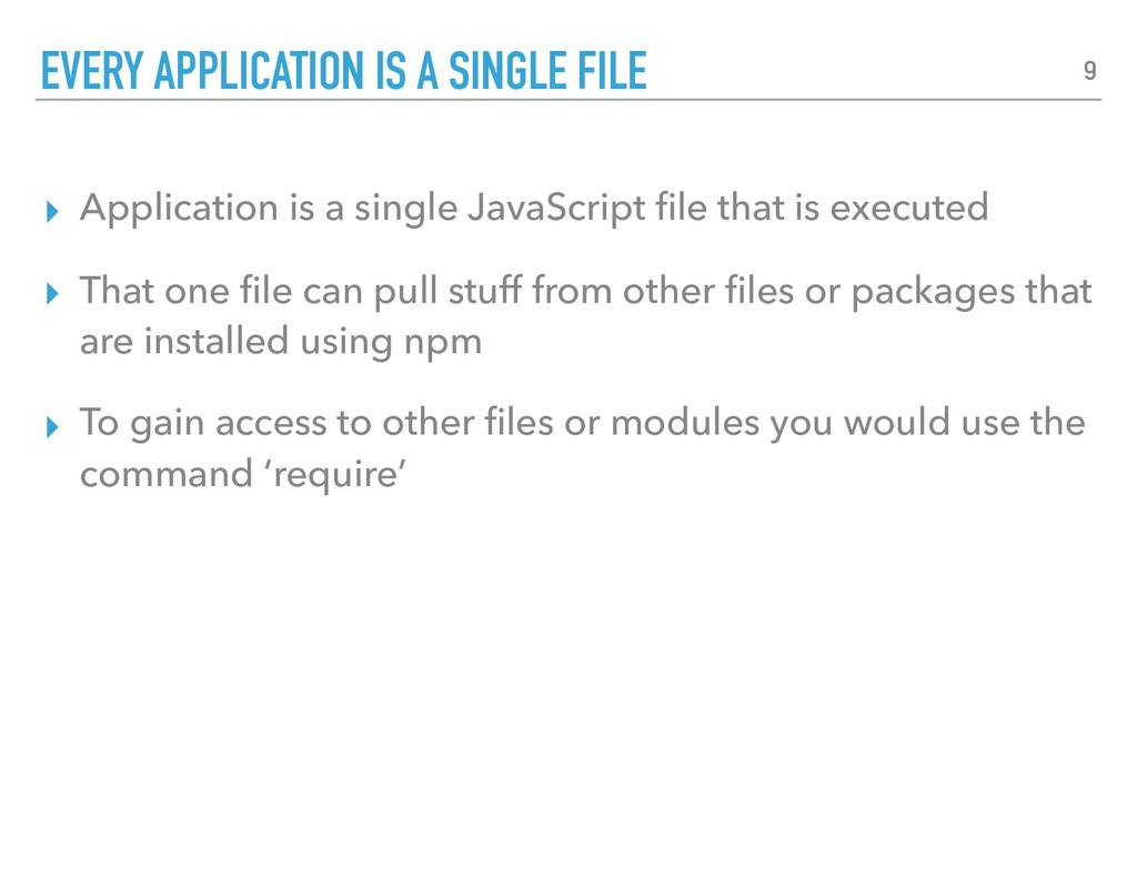 ▸ Application is a single JavaScript file that i...