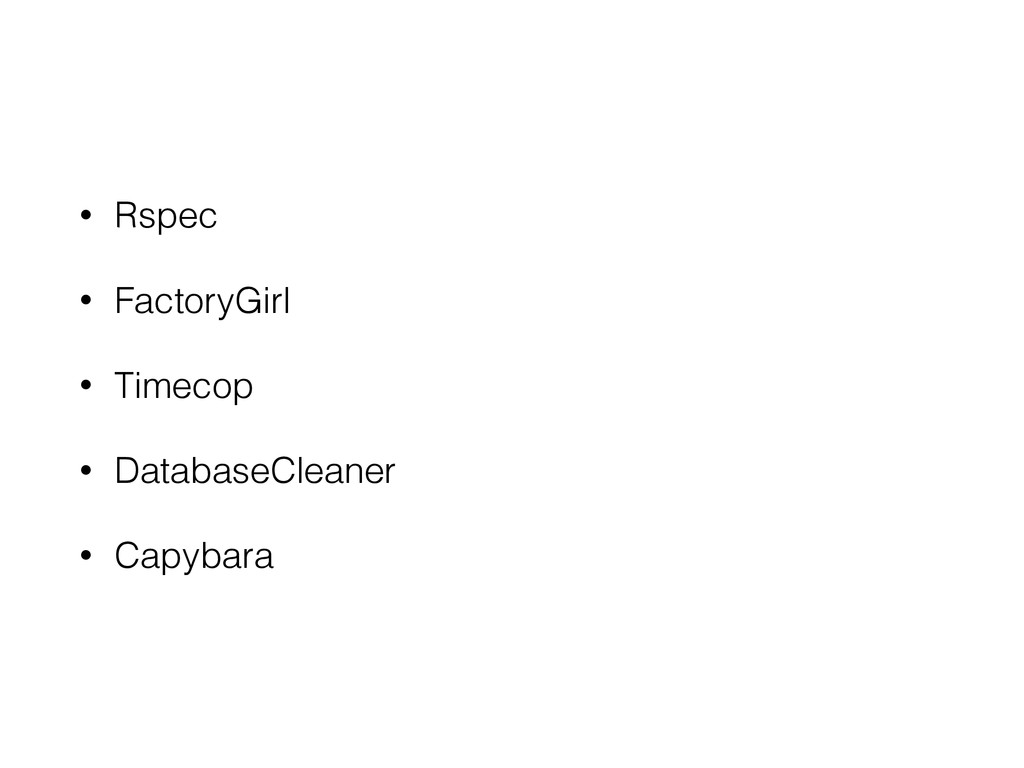 • Rspec • FactoryGirl • Timecop • DatabaseClean...
