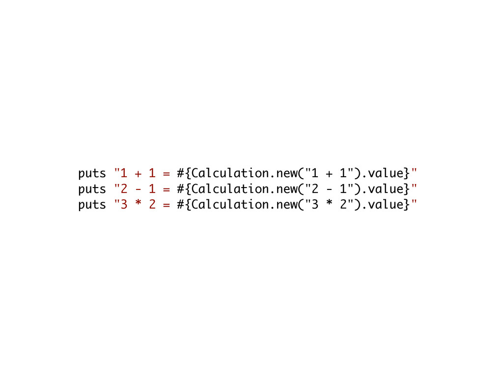 "puts ""1 + 1 = #{Calculation.new(""1 + 1"").value}..."