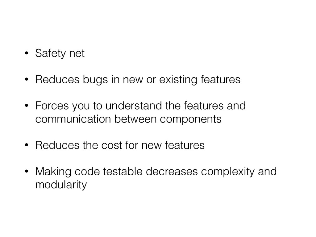 • Safety net • Reduces bugs in new or existing ...