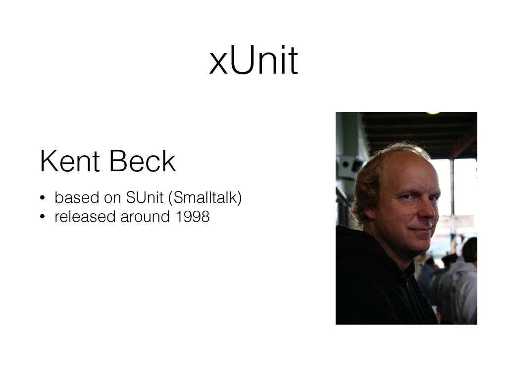 Kent Beck • based on SUnit (Smalltalk) • releas...