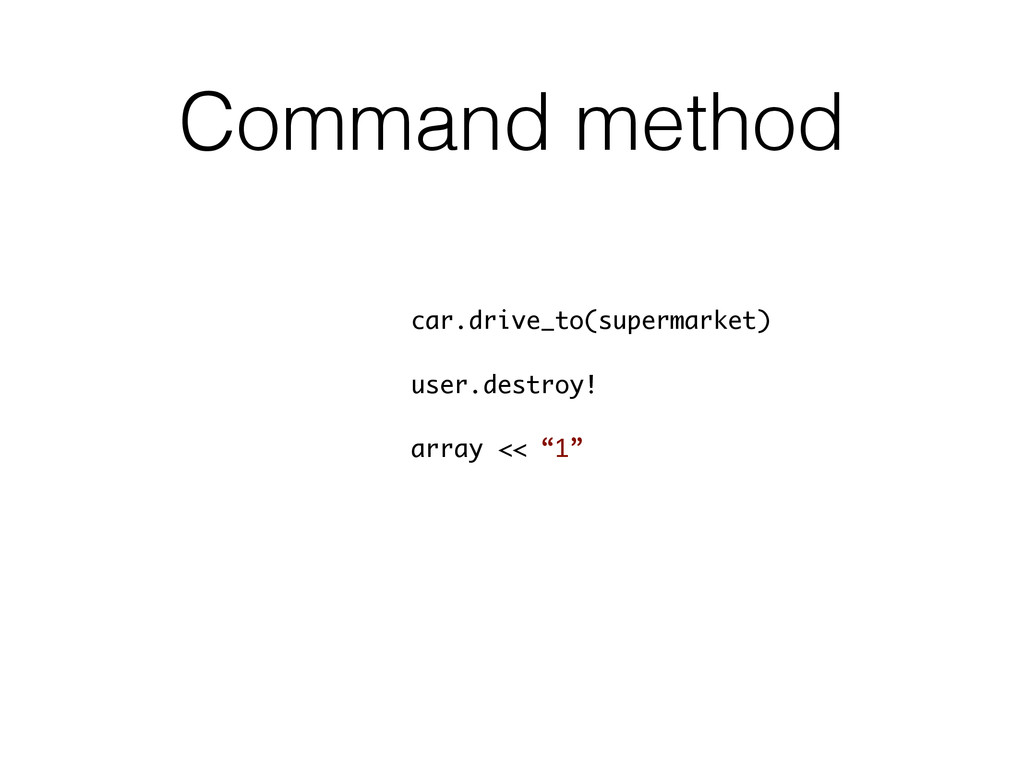 Command method car.drive_to(supermarket) user.d...