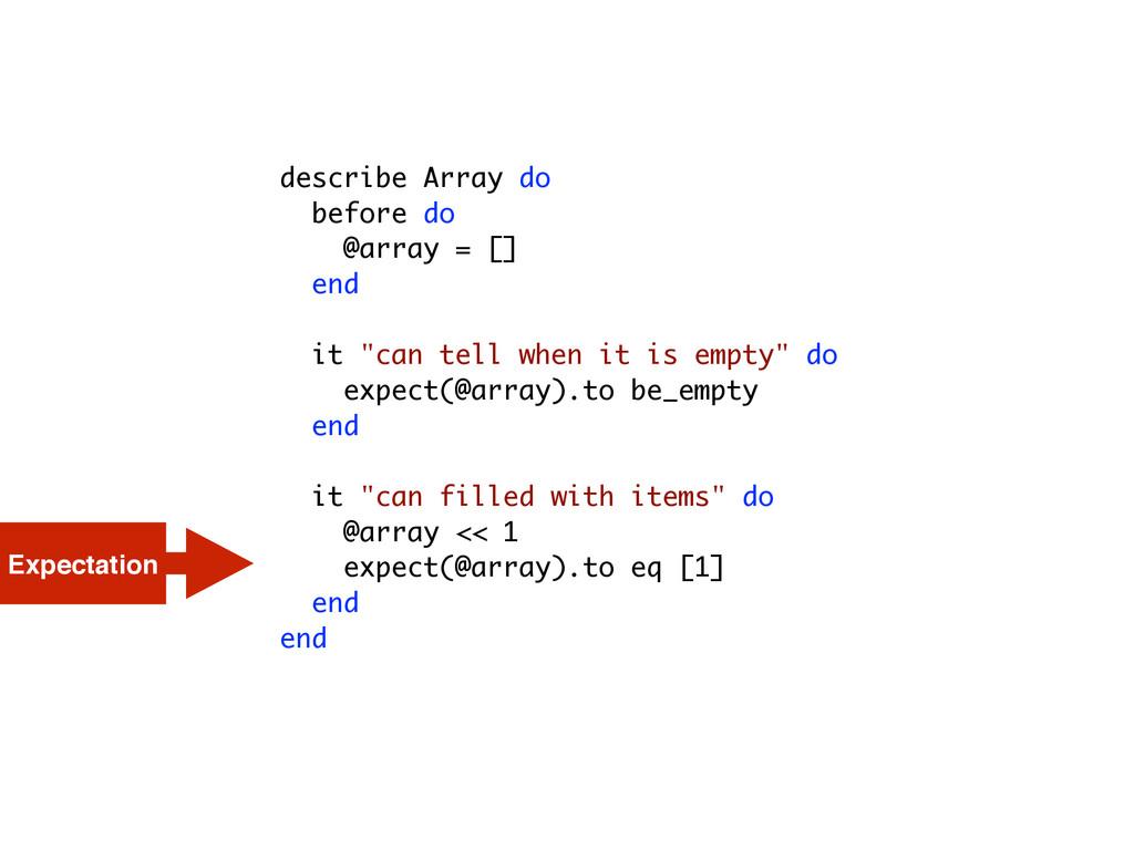 describe Array do before do @array = [] end it ...