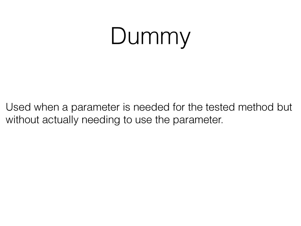 Dummy Used when a parameter is needed for the t...