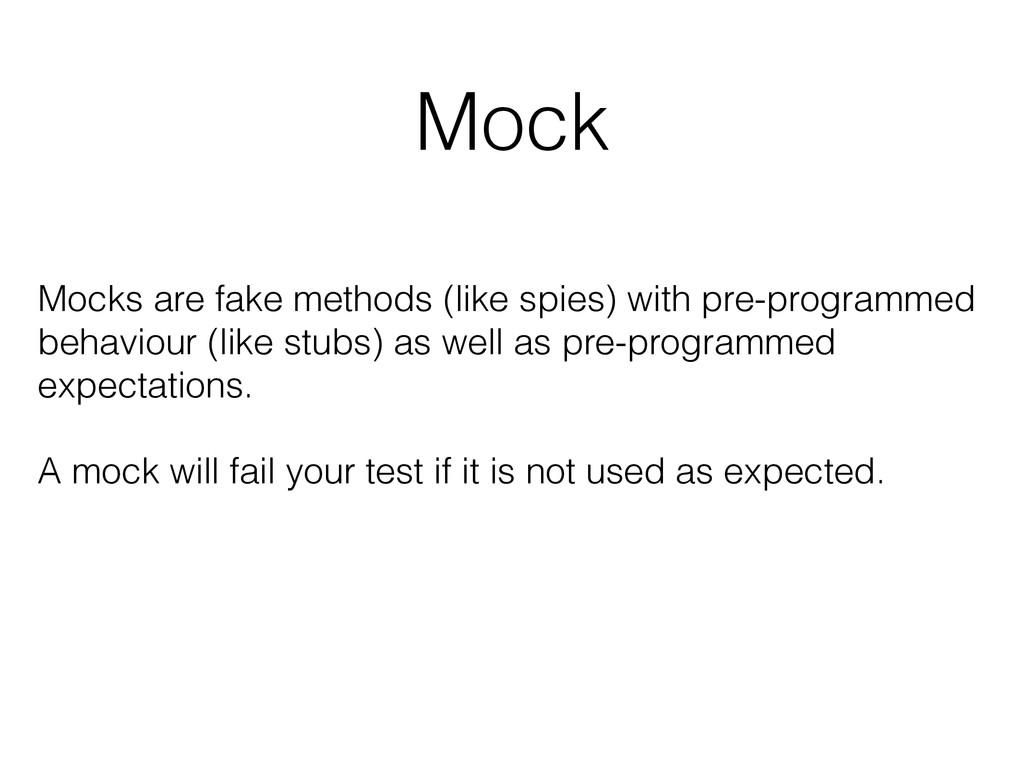 Mock Mocks are fake methods (like spies) with p...