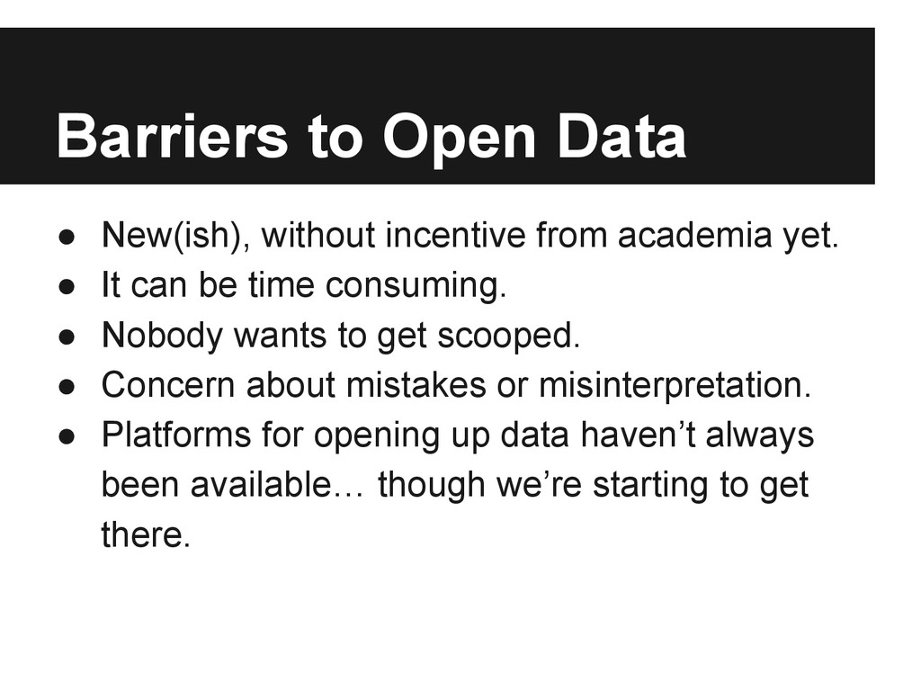 Barriers to Open Data ● New(ish), without incen...